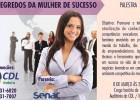 """CDL APRESENTA PALESTRA """" OS SEGREDOS DA MULHER DE SUCESSO"""""""