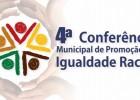 Prefeitura realiza 4ª Conferência de Promoção da Igualdade Racial