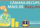 CÂMARA RECUPERA MAIS DE 45 MIL REAIS